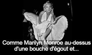 Comme quand Marilyn Monroe était au-dessus d'une bouche d'égout et…
