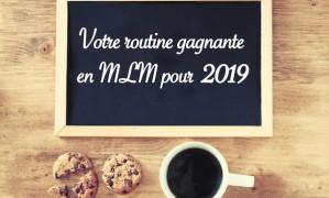 La routine gagnante en MLM pour 2019 ? La voilà…